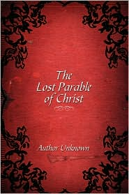 The Lost Parable Of Christ - Unknown Author, Author Unknown, Troy Mangone