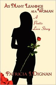 As Many Leanings as a Woman: A Poetic Love Story - Patricia J.Dignan