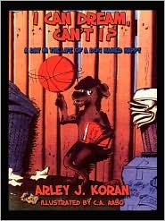 I Can Dream, Can't I?: A Day in the Life of a Dog Named Happy - Arley J. Koran