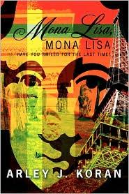 Mona Lisa, Mona Lisa: Have You Smiled for the Last Time? - Arley J. Koran