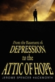 From the Basement of Depression to the Attic of Hope - Jerome Spencer Hackworth