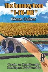 """The Journey from """"I-To-We"""": Create an Emotionally Intelligent Relationship - Cohen, Glenn"""