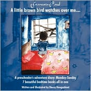Francois-Paul: A little brown bird watches over me.: A preschooler's adventure diary - Monday-Sunday 7 beautiful bedtime books all in one - Sherry Hoogenhout