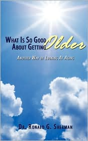 What Is So Good About Getting Older: Another Way of Looking At Aging