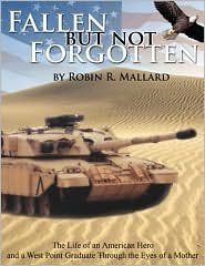 Fallen But Not Forgotten: The Life of an American Hero and a West Point Graduate Through the Eyes of a Mother - Robin R. Mallard