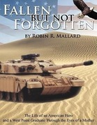 Mallard, Robin R.: Fallen But Not Forgotten: The Life of an American Hero and a West Point Graduate Through the Eyes of a Mother