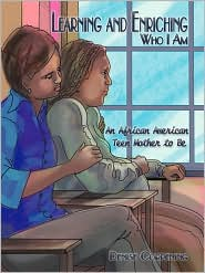 Learning and Enriching Who I Am: An African American Teen Mother to Be - Denise Corpening