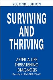 Surviving and Thriving After a Life-Threatening Diagnosis: Second Edition - Beverly A. Hall, PhD  RN  FAAN