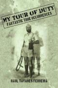 My Tour of Duty: Fantastic True Ocurrences