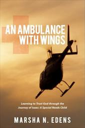 An Ambulance with Wings: Learning to Trust God Through the Journey of Isaac: A Special Needs Child - Edens, Marsha N.