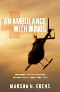 An Ambulance with Wings: Learning to Trust God Through the Journey of Isaac: A Special Needs Child