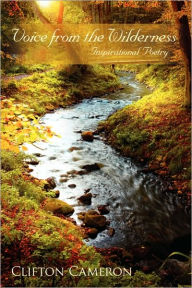 Voice from the Wilderness: Inspirational Poetry - Clifton Cameron