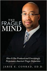 The Fragile Mind: How It Has Produced and Unwittingly Perpetuates America's Tragic Disparities - Jarik E. Conrad