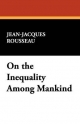 On the Inequality Among Mankind - Jean Jacques Rousseau
