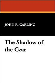 The Shadow of the Czar - John R. Carling