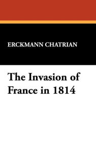 The Invasion of France in 1814 - Erckmann Chatrian
