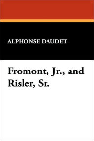 Fromont, Jr., and Risler, Sr. - Alphonse Daudet