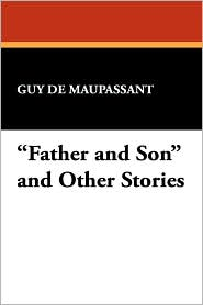 ''Father and Son'' and Other Stories - Guy de Maupassant