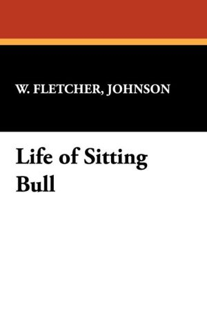 Life of Sitting Bull - Johnson W. Fletcher