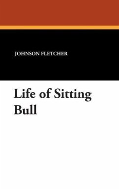 Life of Sitting Bull - Fletcher, Johnson W.