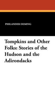 Tompkins and Other Folks: Stories of the Hudson and the Adirondacks - Philander Deming