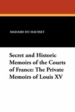 Secret and Historic Memoirs of the Courts of France - Du Hausset, Madame