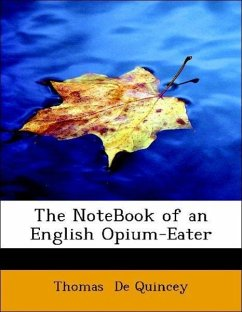 The NoteBook of an English Opium-Eater - De Quincey, Thomas
