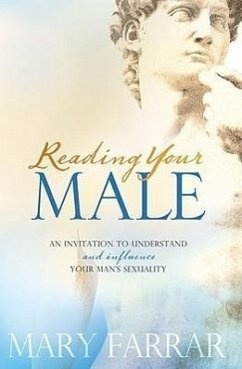 Reading Your Male: An Invitation to Understand and Influence Your Man's Sexuality - Farrar, Mary