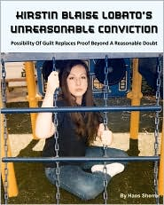 Kirstin Blaise Lobato's Unreasonable Conviction: Possibility of Guilt Replaces Proof Beyond a Reasonable Doubt - Hans Sherrer