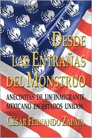 Desde Las Entrañas del Monstruo: Anécdotas de un Inmigrante Mexicano en Estados Unidos - Cesar Fernando Zapata