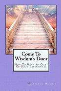 Come to Wisdom's Door: How to Have an Out-of-Body Experience!