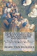 Near Death and Out-of-Body Experiences (Auspicious Births and Deaths): Of the Prophets, Saints, Mystics and Sages in World Religions