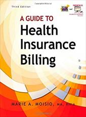 A Guide to Health Insurance Billing (Includes Ingenix Trial Printed Access Card and Premium Website Printed Access Card) - Moisio, Marie A. / Moisio