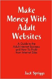 Make Money with Adult Websites - Jack Spriggs