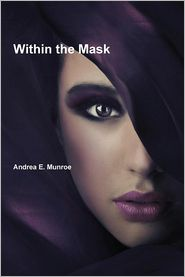 Within the Mask - Andrea E. Munroe