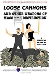 Loose Cannons and Other Weapons of Mass Political Destruction - Elder, J. D.