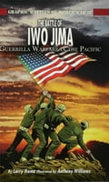 The Battle of Iwo Jima: Guerrilla Warfare in the Pacific - Hama, Larry