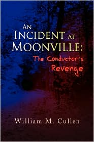 An Incident at Moonville: The Conductor's Revenge - William M. Cullen