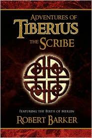 Adventures Of Tiberius The Scribe - Robert Barker