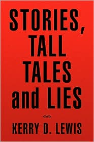 Stories, Tall Tales and Lies - Kerry D. Lewis