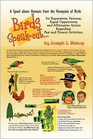 Birds Speak-Out.: . for Reparation, Fairness, Equal Opportunity and Affirmative Action Regarding Past and Present Activities