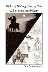 Nights of Wailing, Days of Pain: Life in 1920s South Texas - Jose Antonio Lopez