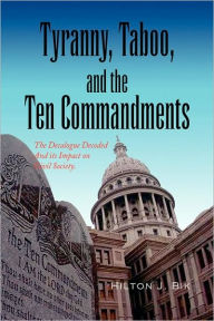 Tyranny, Taboo, and the Ten Commandments: The Decalogue Decoded and its Impact on Civil Society - Hilton J. Bik