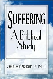 Suffering - A Biblical Study - Charles P. Jr. Ph. D. Arnold