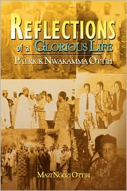 Reflections Of A Glorious Life - Mazi Ngozi Ottih