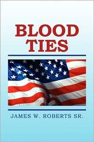 BLOOD TIES - JAMES W. SR. ROBERTS