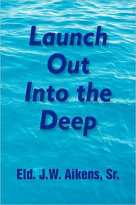 Launch Out Into The Deep - Eld.J.W. Sr. Aikens