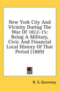 New York City and Vicinity During the War of 1812-15: Being a Military, Civic and Financial Local History of That Period (1889)