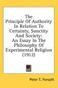 The Principle of Authority in Relation to Certainty, Sanctity and Society: An Essay in the Philosophy of Experimental Religion (1912)