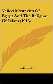 Veiled Mysteries of Egypt and the Religion of Islam - S.H. Leeder